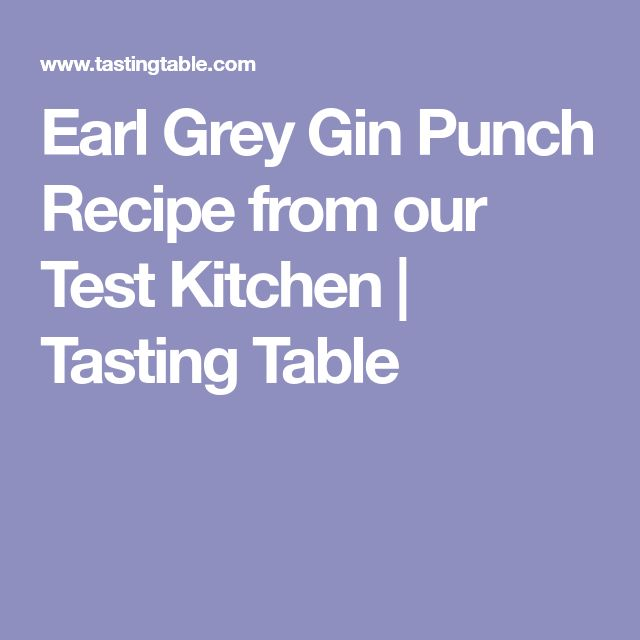 Earl Grey Gin Punch Recipe from our Test Kitchen | Tasting Table