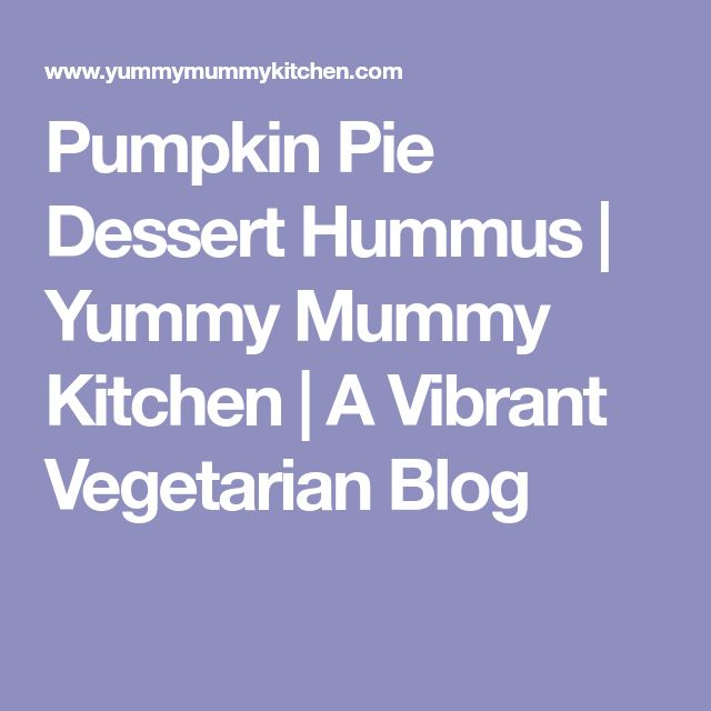 Pumpkin Pie Dessert Hummus | Yummy Mummy Kitchen | A Vibrant Vegetarian Blog