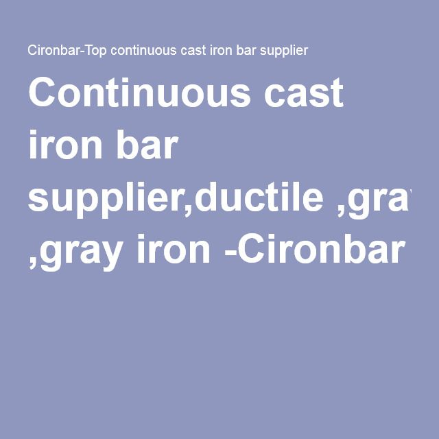 Continuous cast iron bar supplier,ductile ,gray iron -Cironbar