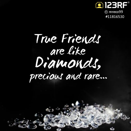 True Friends Are Like Diamonds, Precious And Rare