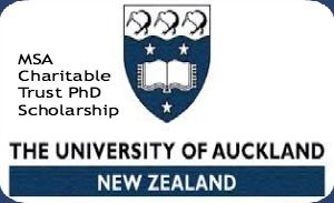 MSA Charitable Trust PhD Scholarship at University of Auckland in New Zealand, and applications are submitted till 1st July 2014. University of Auckland is offering PhD scholarship for New Zealand and international students - See more at: http://www.scholarshipsbar.com/msa-charitable-trust-phd-scholarship.html#sthash.ZM489Q99.dpuf