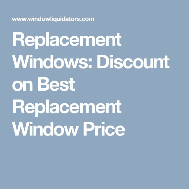 Replacement Windows: Discount on Best Replacement Window Price