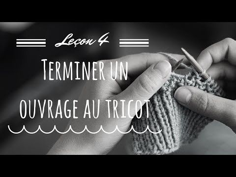 Leçon 4 : Terminer un ouvrage au tricot - YouTube