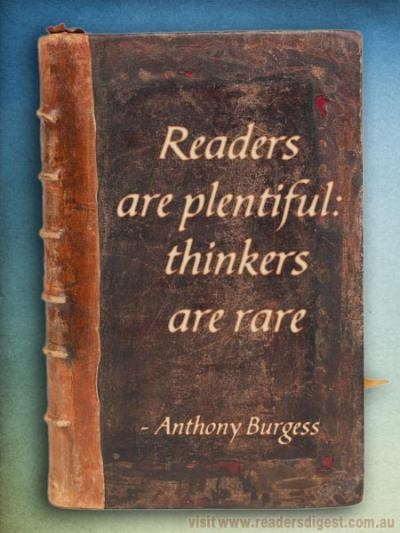 Anthony Burgess famously wrote the classic 'A Clockwork Orange'. For more quips and quotes on reading visit http://www.readersdigest.com.au/why-we-love-reading