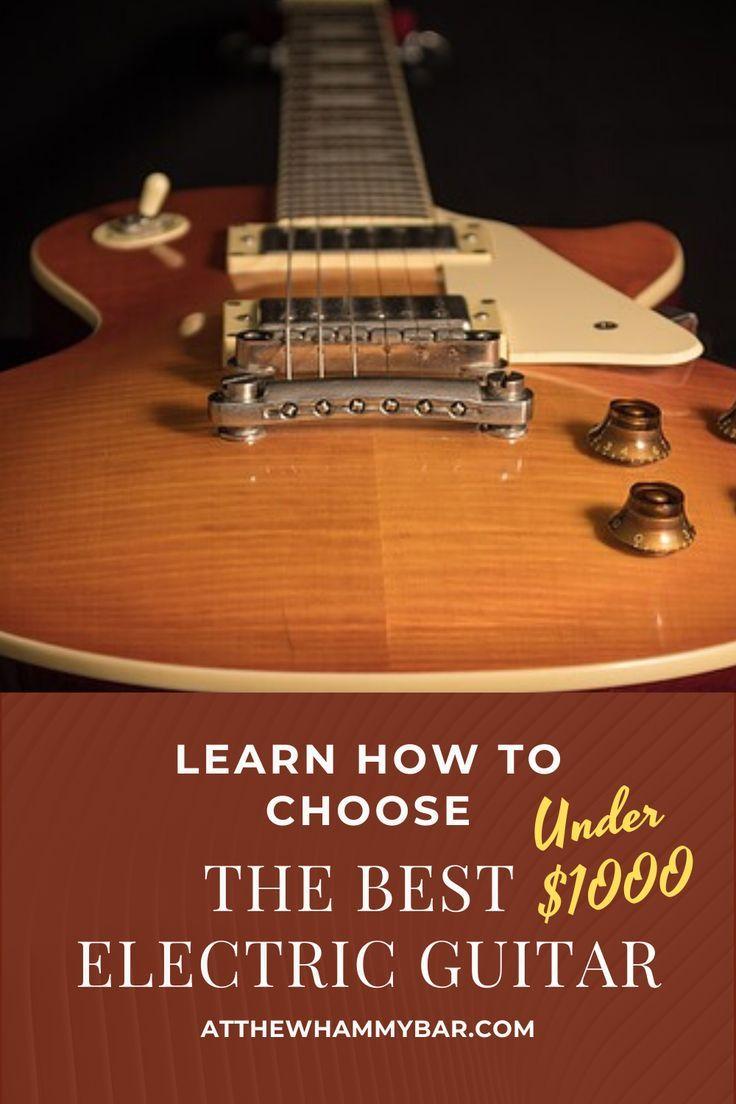 Best Electric Guitar Under 1000 Bucks Cool Electric Guitars Electric Guitar Guitar