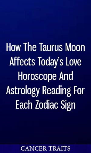 How The Taurus Moon Affects Today's Love Horoscope And Astrology