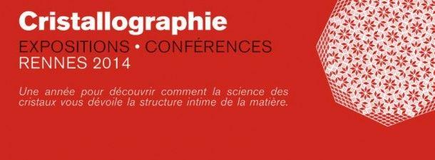 Cristallographie, exposition et conférences. Du 9 avril au 13 juin 2014 à rennes.
