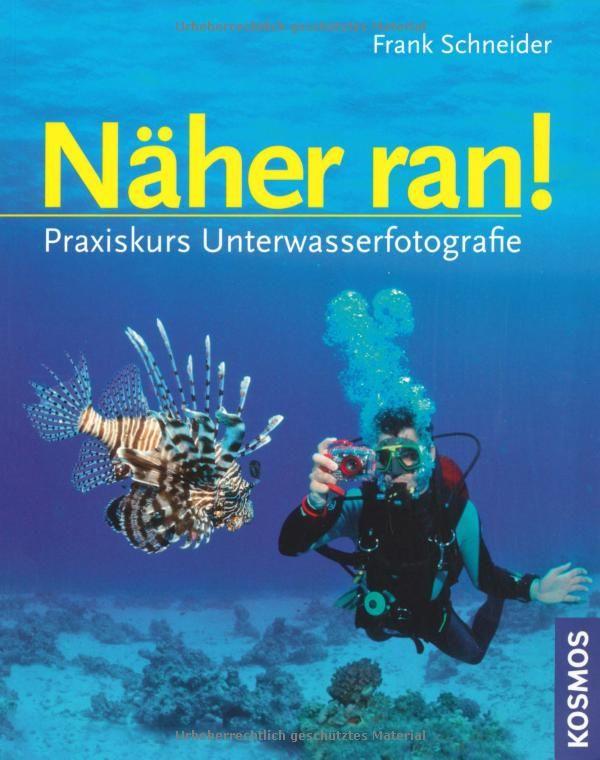 Näher ran!: Praxiskurs Unterwasserfotografie: Amazon.de: Frank Schneider: Bücher