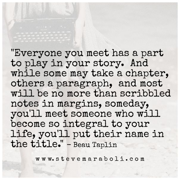...someday you'll meet someone who will become so integral to your life, you'll put their name in the title.