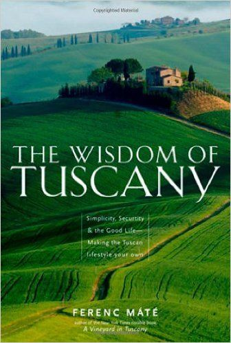The Wisdom of Tuscany: Simplicity, Security, and the Good Life: Ferenc Máté: 9780920256688: Amazon.com: Books