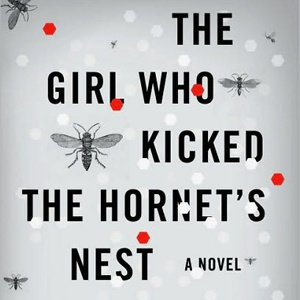 The Girl Who Kicked the Hornet's Nest by Stieg Larson