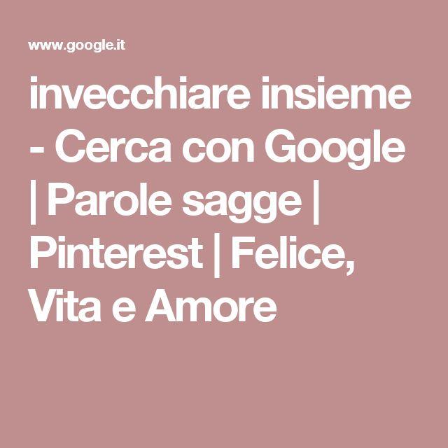 invecchiare insieme - Cerca con Google | Parole sagge | Pinterest | Felice, Vita e Amore