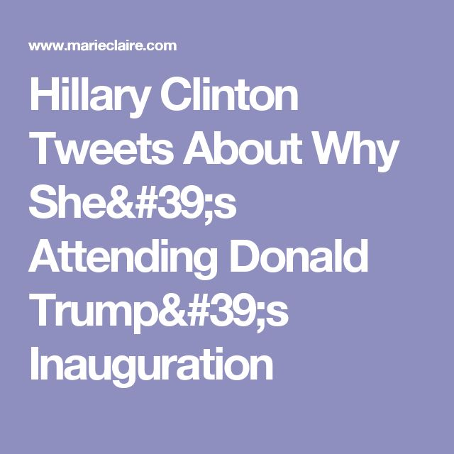 Hillary Clinton Tweets About Why She's Attending Donald Trump's Inauguration