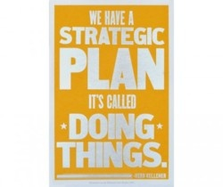 Doing things! We have a strategic plan. It's called doing things.