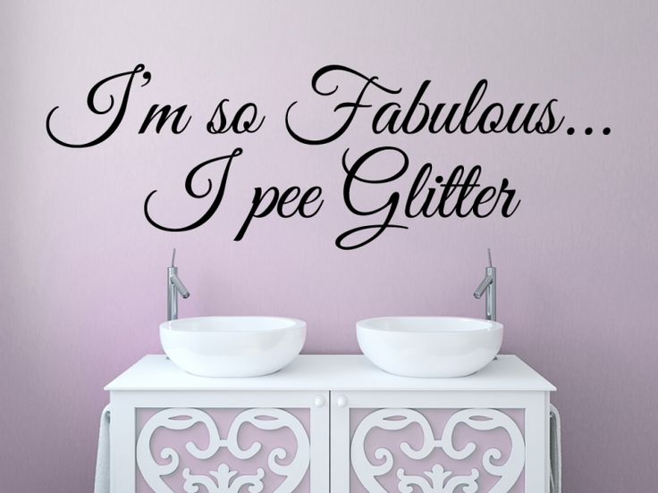 Funny bathroom piece reading:I'm so Fabulous...I pee Glitter   Available in over 20 colours and all personalisation is free!!