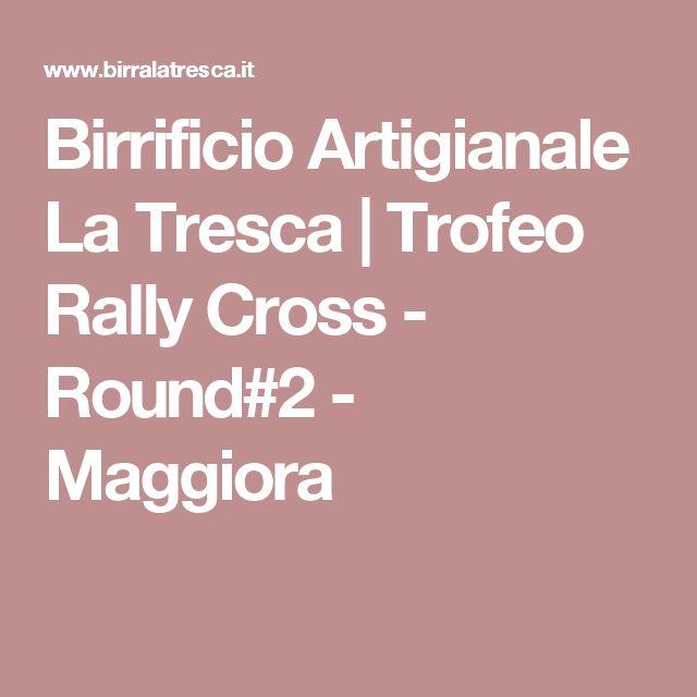 Birrificio Artigianale La Tresca | Trofeo Rally Cross - Round#2 - Maggiora