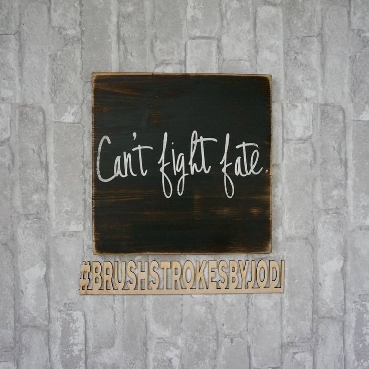 A personal favorite from my Etsy shop https://www.etsy.com/ca/listing/576431540/cant-fight-fate-wooden-signs