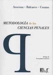Metodología de las ciencias penales / Gustavo A. Arocena, Fabián I. Balcarce, José D. Cesano ; prólogo de Guillermo Lariguet