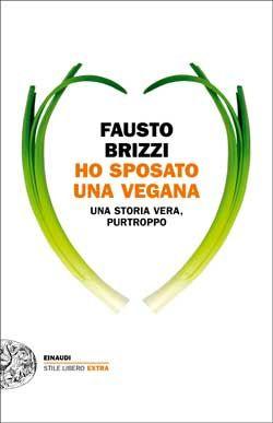 Fausto Brizzi, Ho sposato una vegana, Stile Libero Extra - DISPONIBILE ANCHE IN E-BOOK