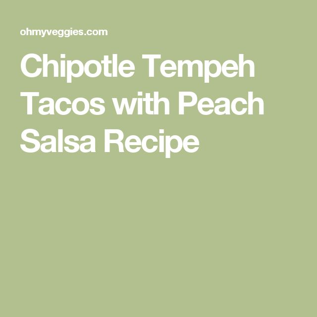 Chipotle Tempeh Tacos with Peach Salsa Recipe