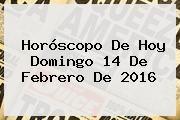 http://tecnoautos.com/wp-content/uploads/imagenes/tendencias/thumbs/horoscopo-de-hoy-domingo-14-de-febrero-de-2016.jpg 14 De Febrero 2016. Horóscopo de hoy domingo 14 de febrero de 2016, Enlaces, Imágenes, Videos y Tweets - http://tecnoautos.com/actualidad/14-de-febrero-2016-horoscopo-de-hoy-domingo-14-de-febrero-de-2016/