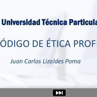 Universidad Técnica Particular de LojaCÓDIGO DE ÉTICA PROFESIONAL Juan Carlos Lizaldes Poma   INGENIERÍA EN SISTEMASINFORMÁTICOS Y COMPUTACIÓN   Un poco. http://slidehot.com/resources/codigo-de-etica-de-los-profesionales-en-sistemas.18169/