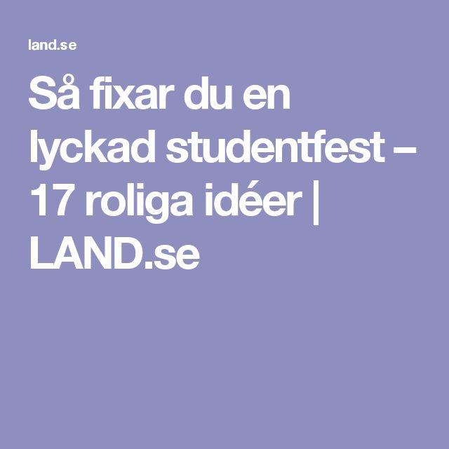 Så fixar du en lyckad studentfest – 17 roliga idéer | LAND.se