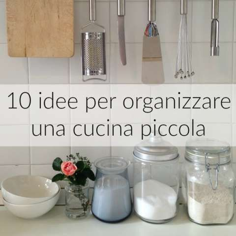 Come organizzare una cucina piccola in modo semplice ed economico e ricavare spazio da mensole, pensili e piani di lavoro.