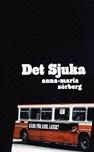 Det sjuka av Anna-Maria Sörberg.  Denna bok finns även som e-bok: https://biblioteket.stockholm.se/titel/644848