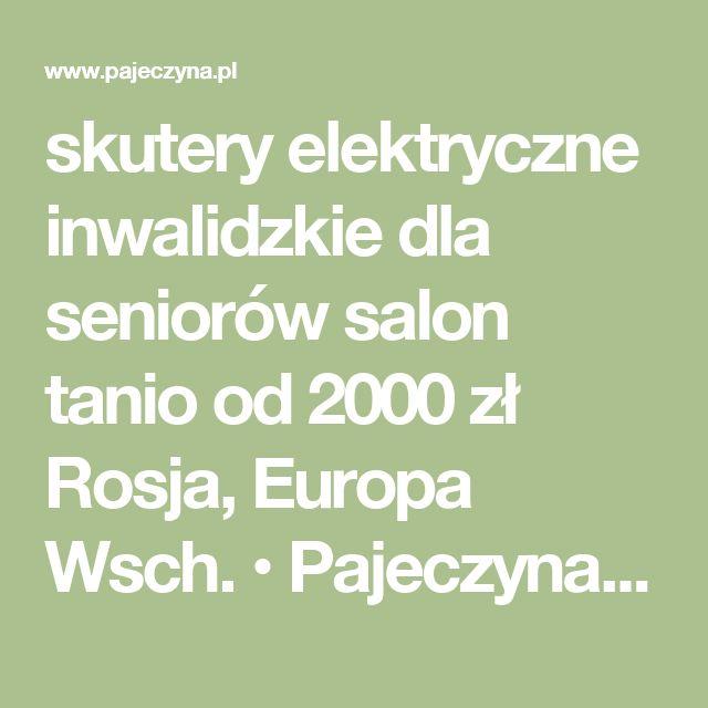 skutery elektryczne inwalidzkie dla seniorów salon  tanio od 2000 zł  Rosja, Europa Wsch. • Pajeczyna.pl