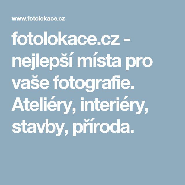 fotolokace.cz - nejlepší místa pro vaše fotografie. Ateliéry, interiéry, stavby, příroda.