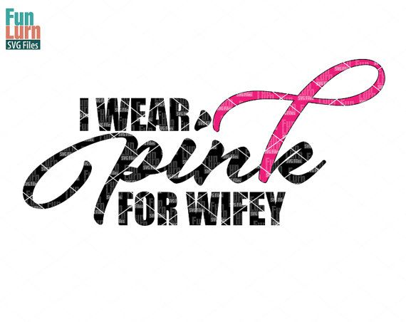 I wear pink for wifey Breast Cancer Support Ribbon by FunLurnSVG