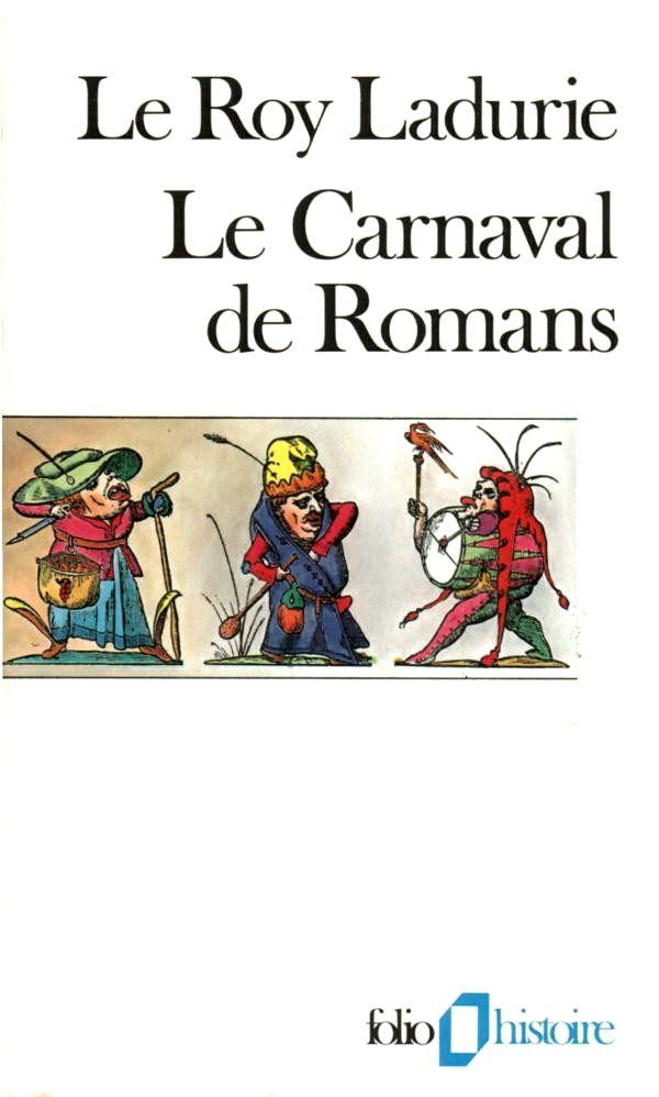 """Emmanuel Le Roy Ladurie, """"Le Carnaval de Romans: De la Chandeleur au mercredi des Cendres (1579-1580)"""""""