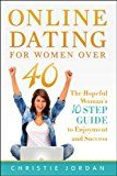 Online Dating For Women Over 40: The Hopeful Womans 10 Step Guide to Enjoyment and Success