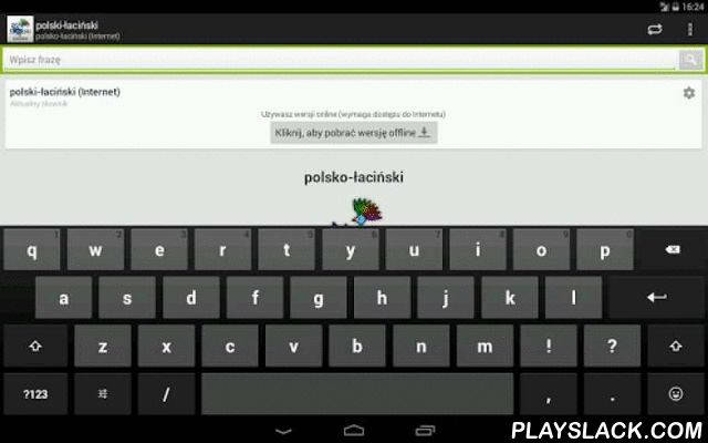 Polish-Latin Dictionary  Android App - playslack.com , Glosbe - Multimedia Dictionary Polish-Latin, Latin-PolishKey Features:- Translation of phrases / expressions with meanings- Examples of the use of translated phrases- Recorded pronunciation of words- Pictures / photos- Work without an Internet connection