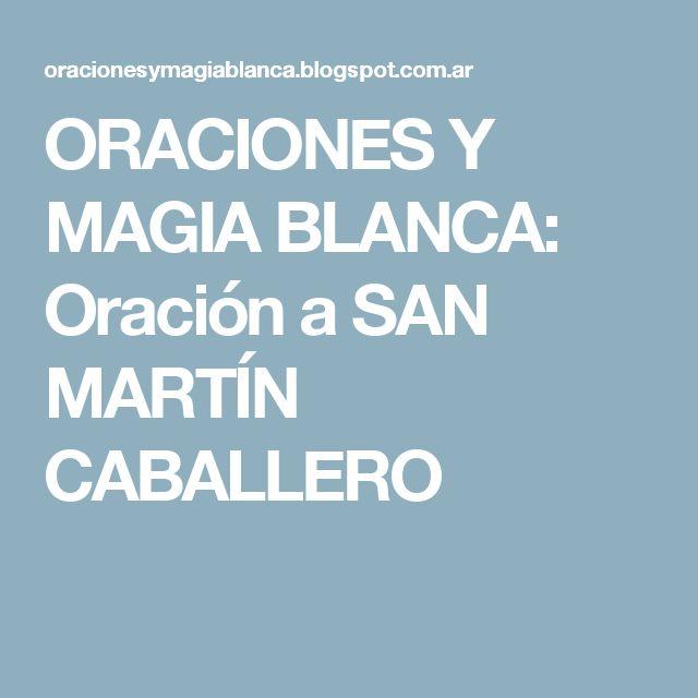 ORACIONES Y MAGIA BLANCA: Oración a SAN MARTÍN CABALLERO