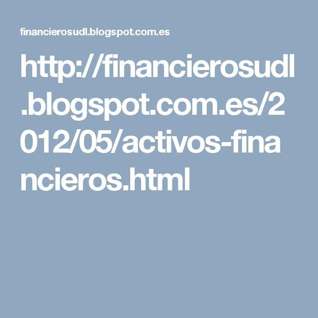 http://financierosudl.blogspot.com.es/2012/05/activos-financieros.html