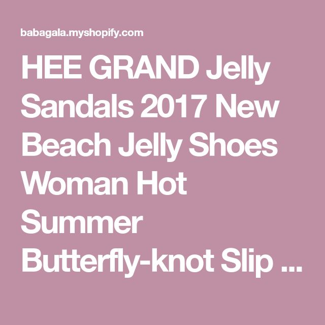 bb52deaf6b3cd HEE GRAND Jelly Sandals 2017 New Beach Jelly Shoes Woman Hot Summer  Butterfly-knot Slip On Flats Casual Women Shoes XWZ3344