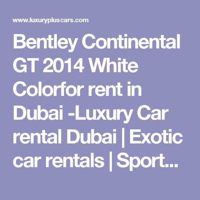 Awesome Exotic cars 2017: Bentley Continental GT 2014 White Colorfor rent in Dubai -Luxury Car rental Duba...  Bentley Continental GT Speed Check more at http://autoboard.pro/2017/2017/04/03/exotic-cars-2017-bentley-continental-gt-2014-white-colorfor-rent-in-dubai-luxury-car-rental-duba-bentley-continental-gt-speed/