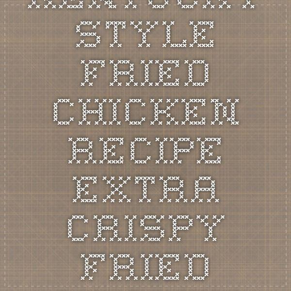 Kentucky Style Fried Chicken Recipe - Extra Crispy Fried Chicken