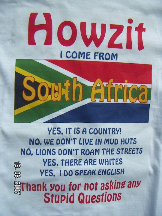 Howzit, I come from South Africa. Jenny Humphreys lives here :-)) :-))