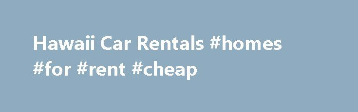 Hawaii Car Rentals #homes #for #rent #cheap http://rental.remmont.com/hawaii-car-rentals-homes-for-rent-cheap/  #cheap car rentals # Hawaii Car Rentals – Hawaii Discount Who knows where the rolling roads will take you; a car in Hawaii is essential to discovering the Island at your own pace. Here at Hawaii Discount we offer Hawaii Car Rentals at the lowest price. We offer Kauai Car Rentals, Oahu Car Rentals, Maui...