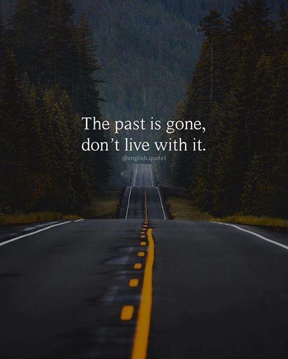 The Past Is Gone Dont Live With It Past Quotes Inspirational Quotes About Strength Positive Quotes