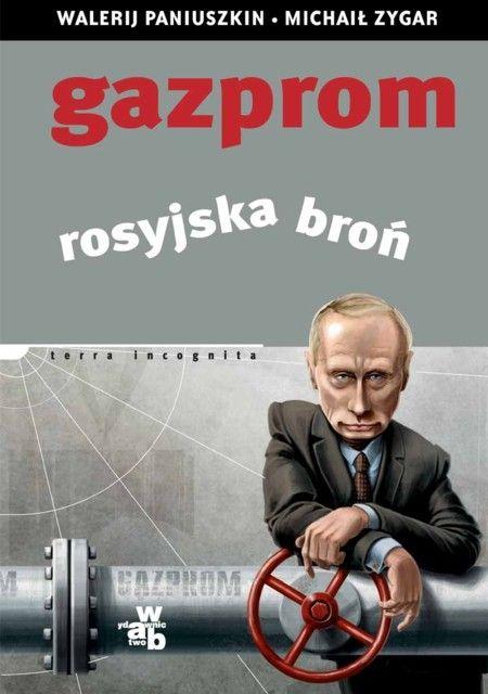 Gazprom rosyjska broń - Walerij Paniuszkin i Michaił Zygar