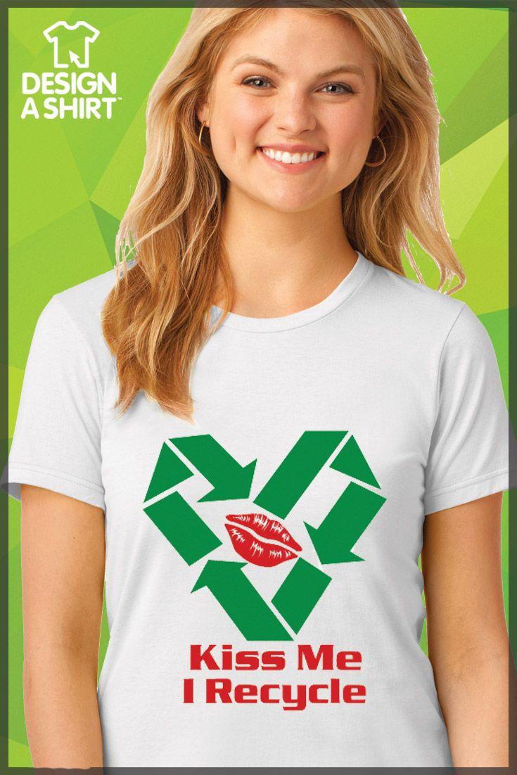 Design your own t-shirt hanes -  Kiss Me I Recycle Green T Shirt Design Idea Choose Hanes Ecosmart