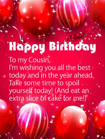 Wishing You all the Best - Happy Birthday Card for Cousin: It's always a good idea to send a birthday card to your cousin! Cousins are like siblings, but often with less of the drama! Send this zesty birthday card to your cousin to celebrate their special day. You might to be able to be with your cousin on their birthday, but that's okay-you can spoil them with a fun birthday greeting card instead!