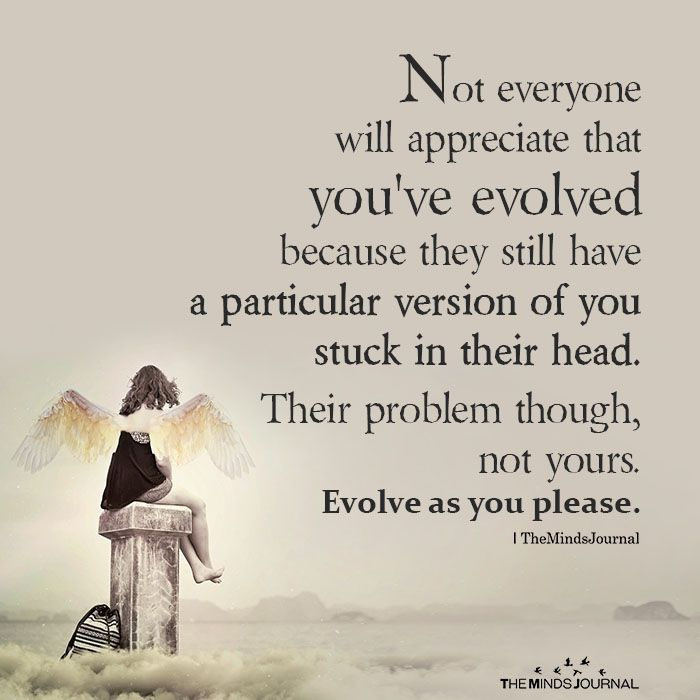 Not Everyone Will Appreciate That You Ve Evolved Inspirational Quotes Words Positive Quotes