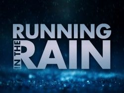 I didn't like running in the rain. Unless it was a rare event. In Washington, I hardly got a break from it!
