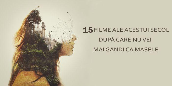 15 filme ale acestui secol după care nu vei mai gândi ca masele