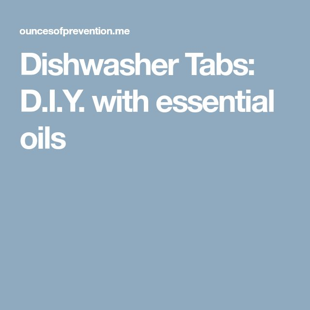 Dishwasher Tabs: D.I.Y. with essential oils